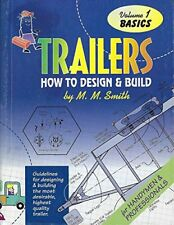 Trailers : How to Design and Build (Basics) Volume 1. by Smith, M. M.