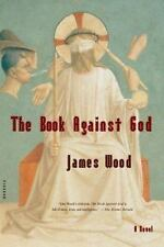 The Book Against God: A Novel: By Wood, James