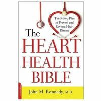 The Heart Health Bible : The 5-Step Plan to Prevent and Reverse Heart Disease by