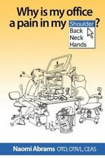 Why is My Office a Pain in My _____? Abrams, Dr. Naomi Paperback