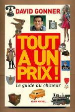 TOUT A UN PRIX - LE GUIDE DU CHINEUR - D GONNER - ALBIN MICHEL 2004 -