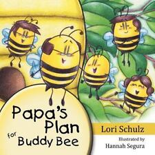 Papa's Plan for Buddy Bee by Lori Schulz (2012, Paperback)