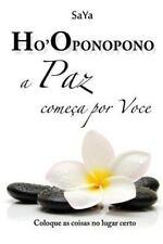 Ho'oponopono a Paz Começa Por Voce : Coloque As Coisas No Lugar Certo by SaYa...