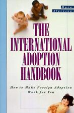 The International Adoption Handbook : How to Make Foreign Adoption Work for...