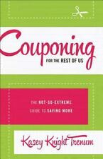 Couponing for the Rest of Us : The Not-So-Extreme Guide to Saving More by...