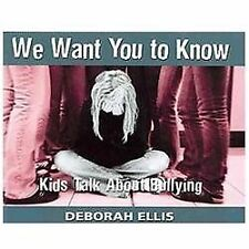 We Want You to Know: Kids Talk About Bullying, Ellis, Deborah, Very Good Books