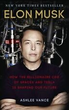 Elon Musk: How the Billionaire CEO of Spacex and Tesla is Shaping Our Future by