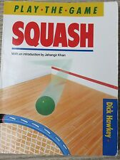 Play the Game Squash (with an introduction by Jahangir Khan) by Dick Hawkey