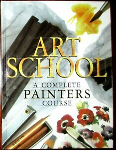 NEW ART SCHOOL COMPLETE PAINTERS COURSE PB HB BOOK Learn Oils Acrylic Watercolor