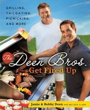 The Deen Bros. Get Fired Up : Grilling, Tailgating, Picnicking, and More by...