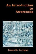 An Introduction to Awareness by James M. Corrigan (2006, Paperback)