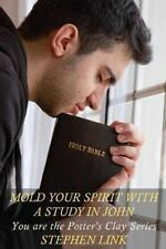Potter's Clay: Mold Your Spirit with a Study in John : You Are the Potter's...