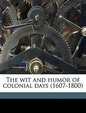 The Wit and Humor of Colonial Days (1607-1800) by Holliday, Carl  9781176390140