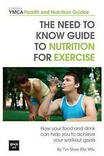 The Need to Know Guide to Nutrition for Exercise: How Your Food and Drink Can He
