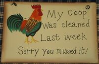 """""""My Coop Was Cleaned Sorry you Missed it"""" Chicken Rooster Hen Home Decor Sign"""