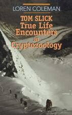 Tom Slick : True Life Encounters in Cryptozoology by Loren Coleman (2002,...