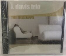 The J. Davis Trio - These Things Happen NEW & SEALED