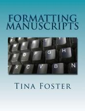 Formatting Manuscripts : Plus Other Words of Advice by Tina Foster (2013,.