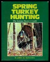 Spring Turkey Hunting - Hardcover By McDaniel, John M. - ACCEPTABLE