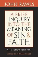 "A Brief Inquiry into the Meaning of Sin and Faith: With ""On My Religion"", Rawls,"
