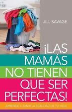 Las Mamás No Tienen Que Ser Perfectas : Aprende a Amar la Realidad de Tu...