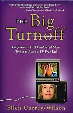 The Big Turnoff : Confessions of a TV-Addicted Mom Trying to Raise a TV-Free...
