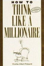 How to Think Like a Millionaire: Ten of the Richest Men in the World and the S,