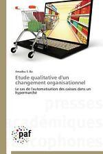 Etude Qualitative d'un Changement Organisationnel by Ba Amadou S. (2014,...