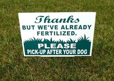 THANKS BUT WE'VE ALREADY FERTILIZED PICK-UP AFTER YOUR DOG 8X12 Sign white