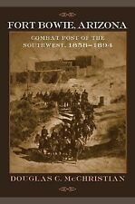 Fort Bowie, Arizona : Combat Post of the Southwest, 1858-1894 by Douglas C....