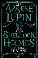 Arsène Lupin vs Sherlock Holmes By Maurice Leblanc