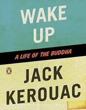 Wake Up: A Life Of The Buddha: By Jack Kerouac