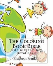 Volume 1: The Coloring Book Bible : With Kingdom Key Devotionals by Elizabeth...