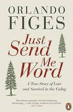 Just Send Me Word: A True Story of Love and Survival in the Gulag by Orlando...