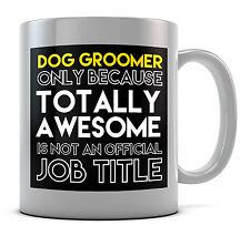 DOG GROOMER solo perché totalmente impressionante non è un funzionario il titolo della mansione TAZZA