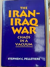 The Iran-Iraq War: Chaos in a Vacuum by Stephen C. Pelletiere (Hardcover, 1992)