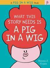 A Pig in a Wig Book: What This Story Needs Is a Pig in a Wig by Emma J. Virján …