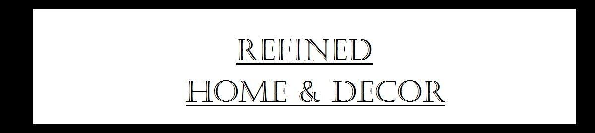 REFINED HOME DECOR