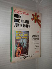 DIMMI CHE MI AMI JUNIE MOON Marjorie Kellogg Franca Faldini Longanesi 1972 libro