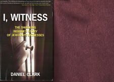 I, Witness : The Shocking Insider's Story of Jehovah's Witnesses by Daniel Clark