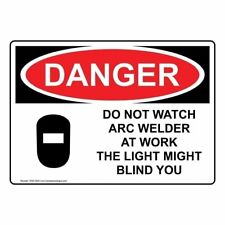 Do Not Watch Arc Welder at Work The Light Might Blind You Sign, 10x7 in.