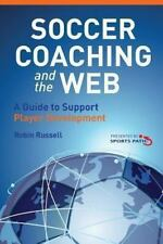 Soccer Coaching and the Web : A Guide to Support Player Development by Robin...
