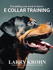 Everything you need to know about E Collar Training (Paperback) by Larry Krohn