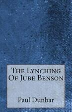 The Lynching of Jube Benson by Paul Laurence Dunbar (2014, Paperback)