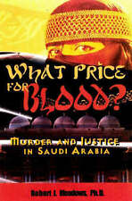 What Price for Blood?: Murder and Justice in Saudi Arabia by Robert J. Meadows
