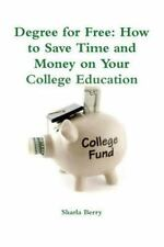 Degree for Free : How to Save Time and Money on Your College Education by...