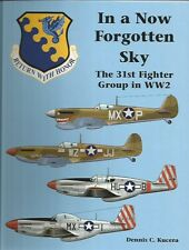 In a Now Forgotten Sky: The 31st Fighter Group in WW2 Dennis C. Kucera