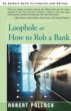 Loophole : Or How to Rob a Bank by Robert Pollock (2000, Paperback)
