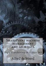 SharePoint Records Management and Metadata : Digital Archiving in Office 365:...