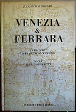 Julius von Schlosser, Venezia & Ferrara, Ed. Corbo e Fiore, 1979